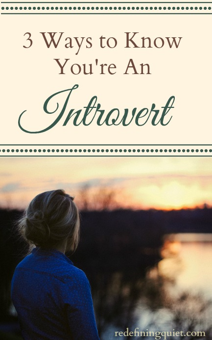 3 Ways to know you're an introvert | redefiningquiet.com